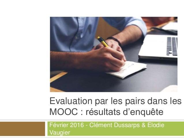 Evaluation par les pairs dans les MOOC : résultats d'enquête Février 2016 - Clément Dussarps & Elodie Vaugier