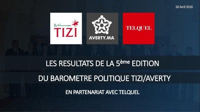 LES RESULTATS DE LA 5ème EDITION DU BAROMETRE POLITIQUE TIZI/AVERTY EN PARTENARIAT AVEC TELQUEL 18 Avril 2016