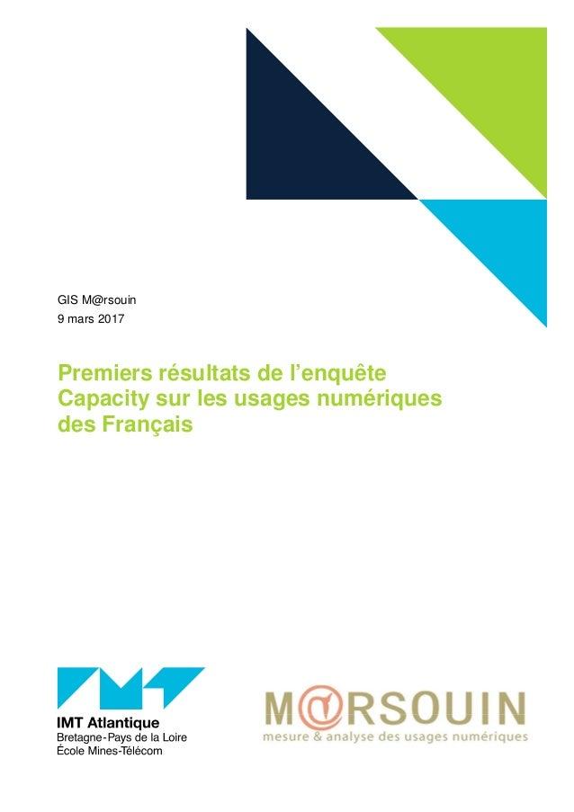 Premiers résultats de l'enquête Capacity sur les usages numériques des Français GIS M@rsouin 9 mars 2017