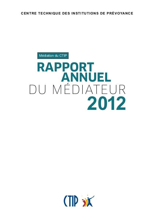 Rapport annuel du médiateur 2012 CENTRE TECHNIQUE DES INSTITUTIONS DE PRÉVOYANCE Médiation du CTIP