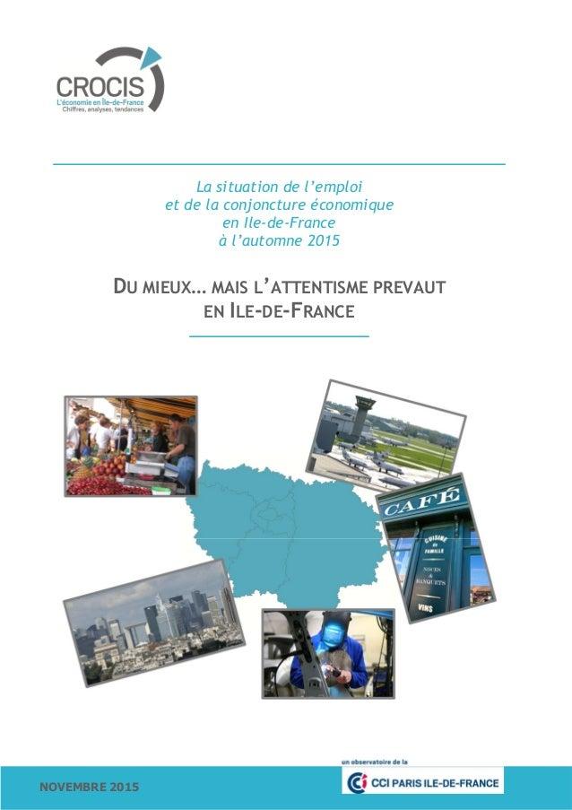 NOVEMBRE 2015 La situation de l'emploi et de la conjoncture économique en Ile-de-France à l'automne 2015 DU MIEUX… MAIS L'...