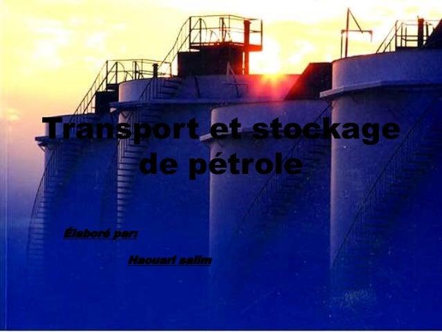 Transport et stockage de pétrole Élaboré par: Haouari salim