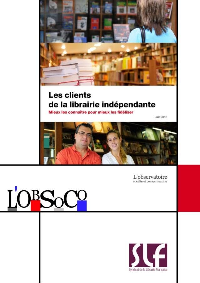 Les clients de la librairie indépendante  Mieux les connaître pour mieux les fidéliser Juin 2013