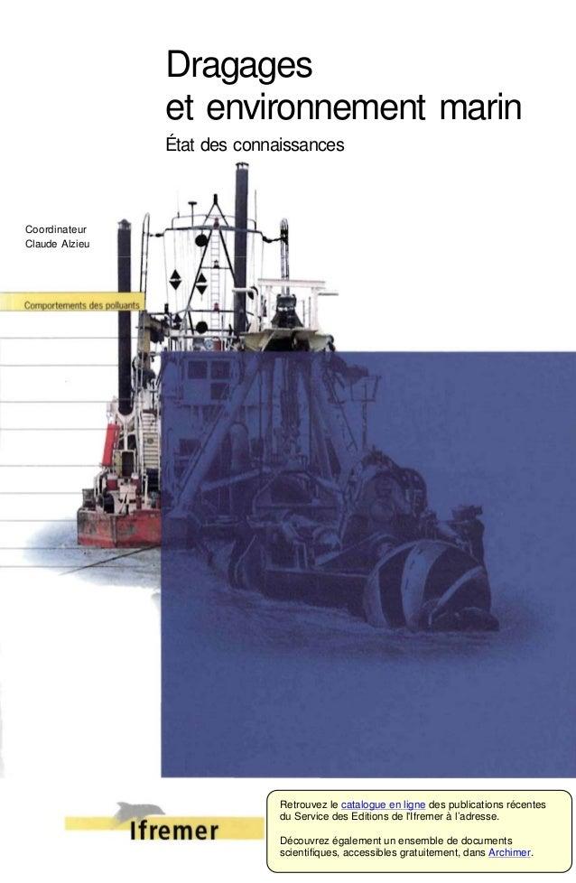 Dragages  et environnement marin  État des connaissances  Coordinateur  Claude Alzieu  Retrouvez le catalogue en ligne des...