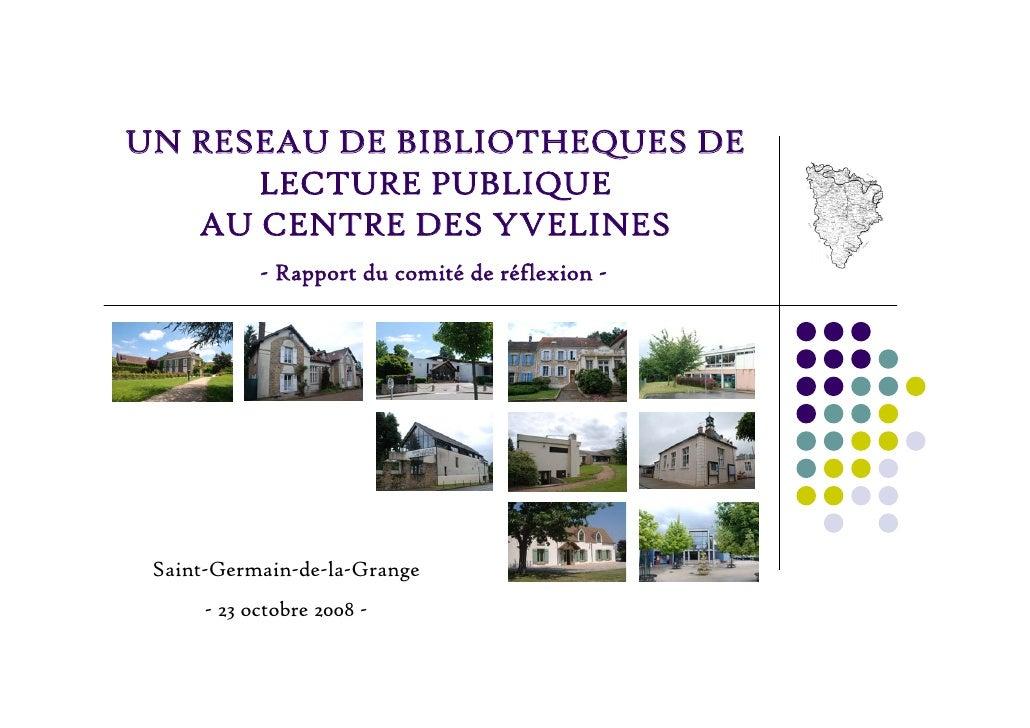 UN RESEAU DE BIBLIOTHEQUES DE       LECTURE PUBLIQUE    AU CENTRE DES YVELINES             - Rapport du comité de réflexio...