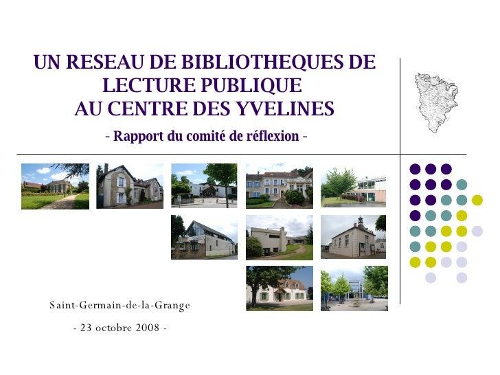 UN RESEAU DE BIBLIOTHEQUES DE LECTURE PUBLIQUE  AU CENTRE DES YVELINES - Rapport du comité de réflexion - Saint-Germain-de...
