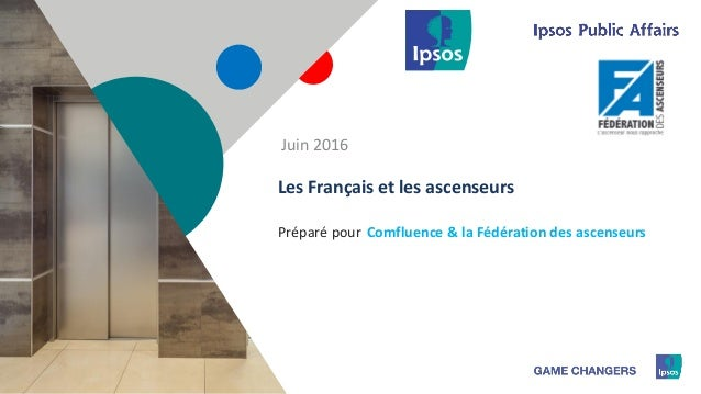 1 Préparé pour Les Français et les ascenseurs Comfluence & la Fédération des ascenseurs Juin 2016
