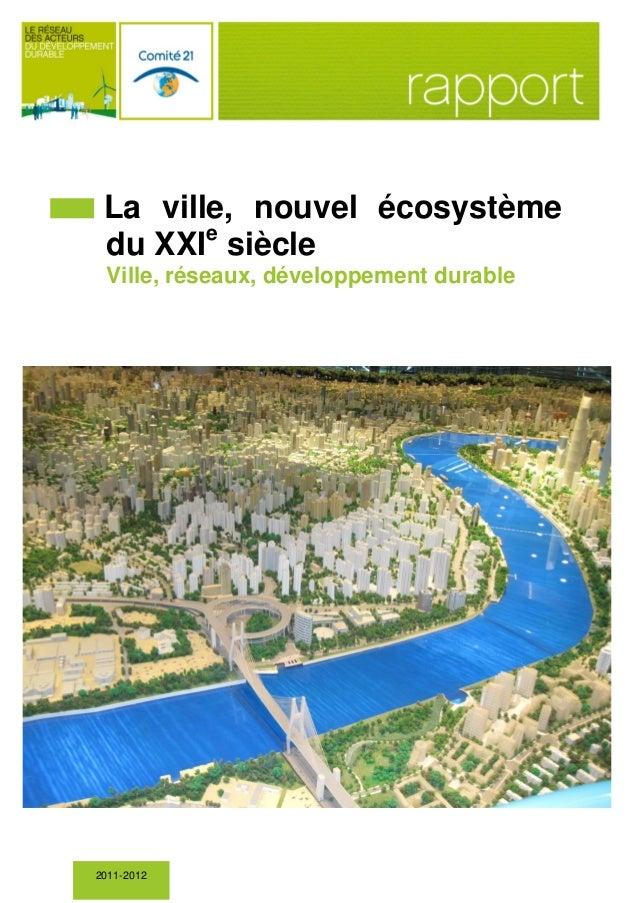 i  La ville, nouvel écosystème e du XXI siècle Ville, réseaux, développement durable  Rapport 2011-2012 du Comité de prosp...
