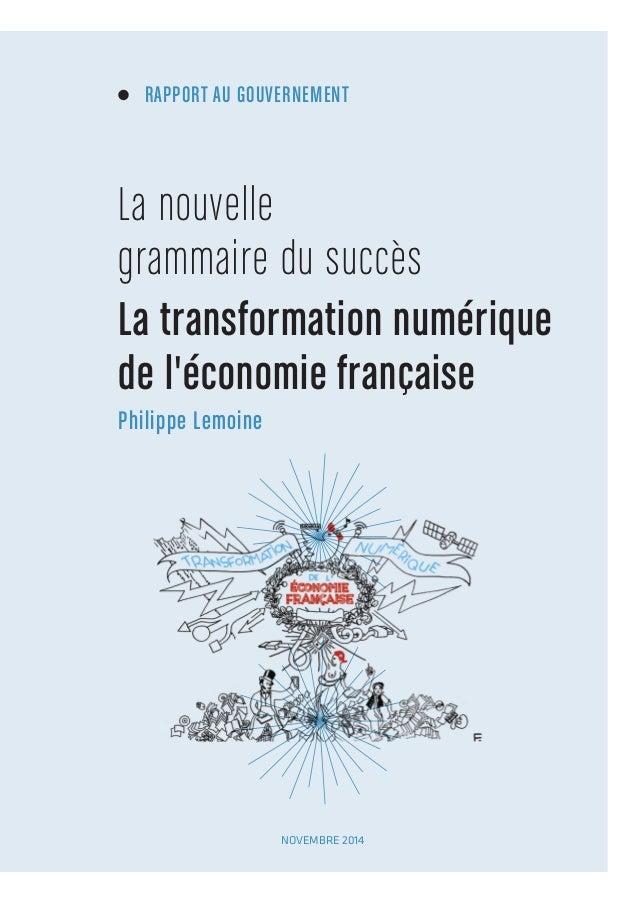 RAPPORT AU GOUVERNEMENT  La nouv elle  grammaire du succès  La transformation numérique  de l'économie française  Philippe...