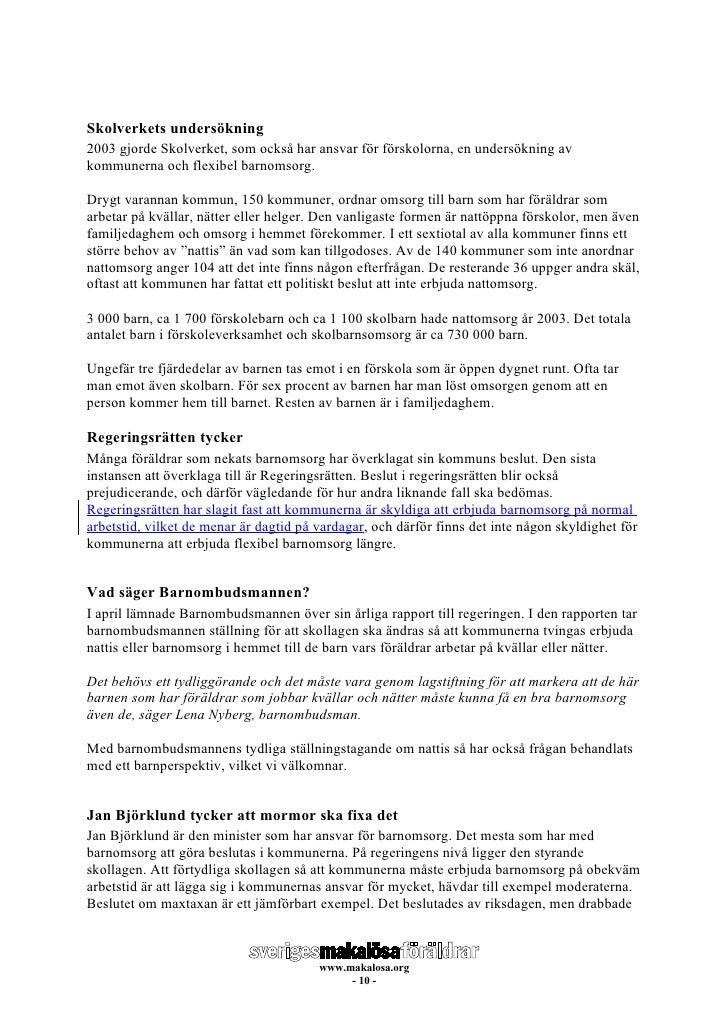 Skolverkets undersökning 2003 gjorde Skolverket, som också har ansvar för förskolorna, en undersökning av kommunerna och f...