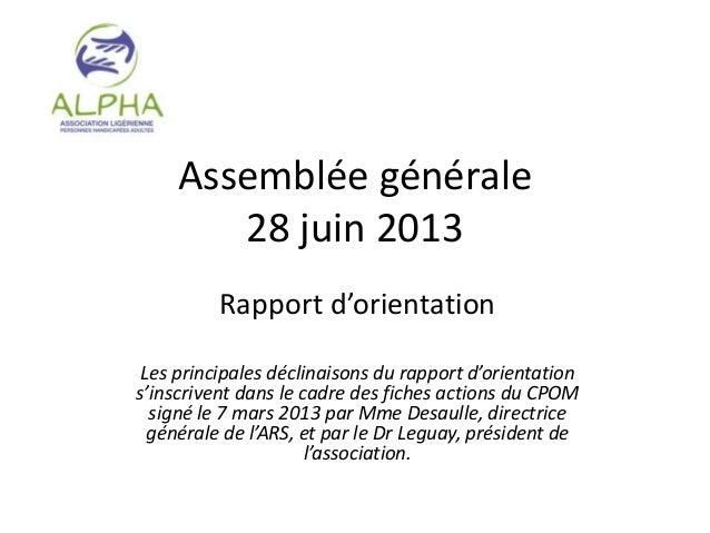 Assemblée générale 28 juin 2013 Rapport d'orientation Les principales déclinaisons du rapport d'orientation s'inscrivent d...