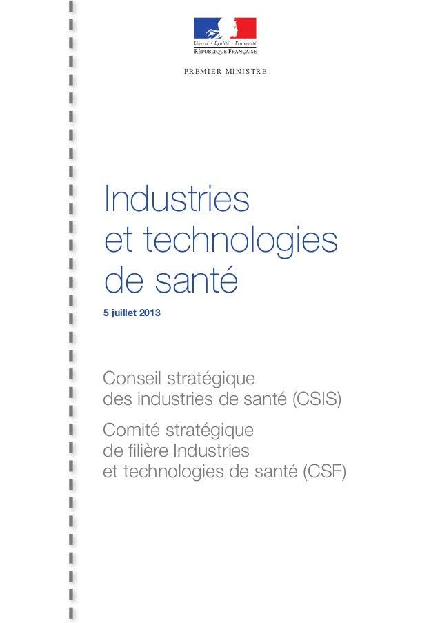 PREMIER MINISTRE Industries et technologies de santé 5 juillet 2013 Conseil stratégique des industries de santé (CSIS) Com...