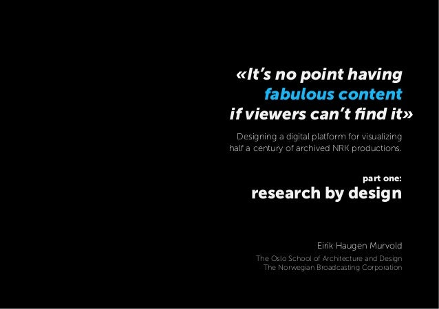 if viewers can't find it» part one: research by design «It's no point having fabulous content Designing a digital platform ...