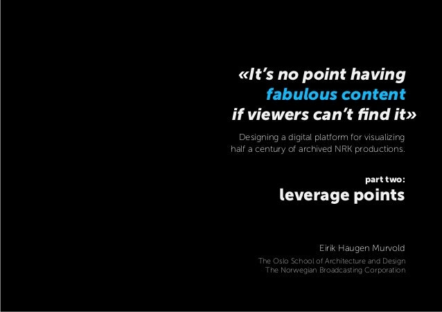 if viewers can't find it» part two: leverage points «It's no point having fabulous content Designing a digital platform for...