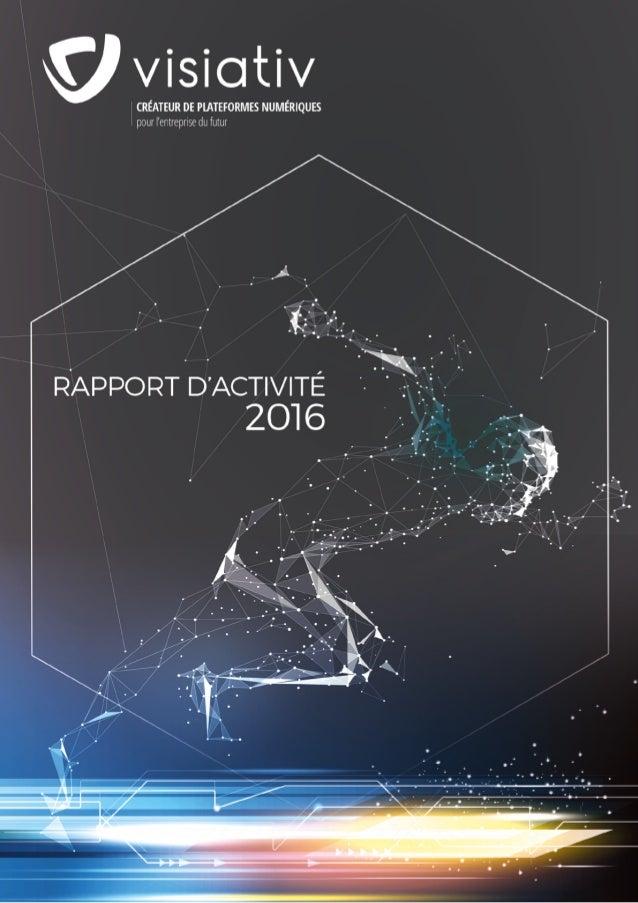 Visiativ - Rapport d'activité 20162 LE PROFIL DU GROUPE VISIATIV Éditeur de plateformes web collaboratives et intégrateur ...