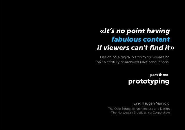if viewers can't find it» part three: prototyping «It's no point having fabulous content Designing a digital platform for v...