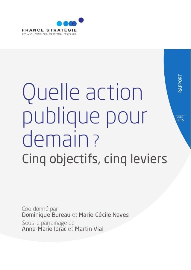 RAPPORT AVRIL 2015 Quelle action publique pour demain ? Coordonné par Dominique Bureau et Marie-Cécile Naves Sous le parra...