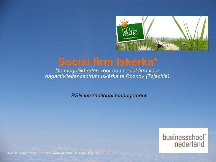 Social firm Iskérka* De mogelijkheden voor een social firm voor  dagactiviteitencentrum Iskérka te Roznov (Tsjechië). <ul>...