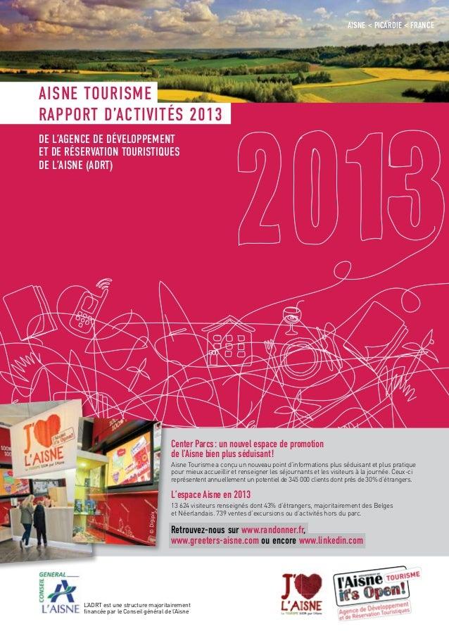 RAPPORT D'ACTIVITÉS 2013 AISNE TOURISME de l'Agence de Développement et de réservation TouristiqueS de l'Aisne (ADRT) Aisn...