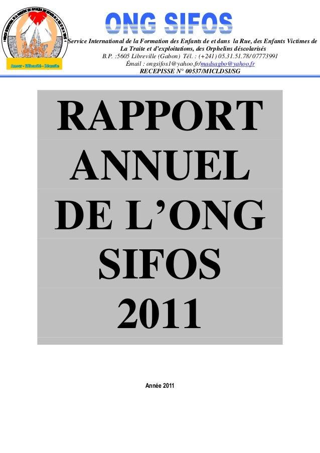 RAPPORT ANNUEL DE L'ONG SIFOS 2011 Année 2011 Service International de la Formation des Enfants de et dans la Rue, des Enf...