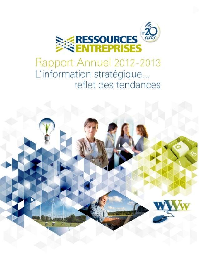 RESSOURCES ENTREPRISES RAPPORT ANNUEL 2012-13 3RESSOURCES ENTREPRISES RAPPORT ANNUEL 2012-13 2 MOT DU PRÉSIDENT Après ving...