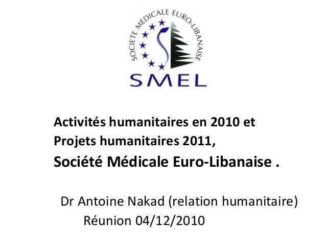 Activités humanitaires en 2010 et Projets humanitaires 2011,  Société Médicale Euro-Libanaise . Dr Antoine Nakad (relation...