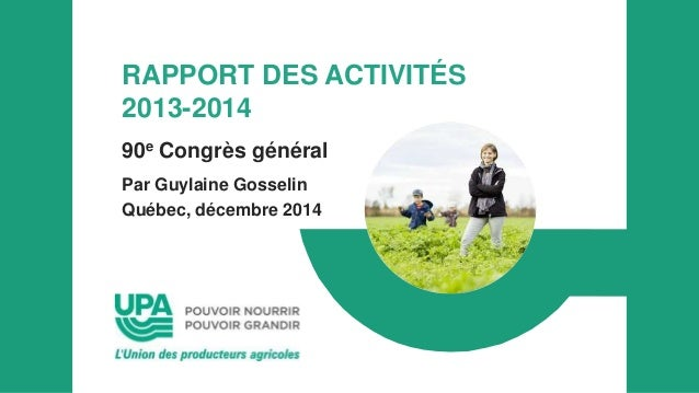 RAPPORT DES ACTIVITÉS 2013-2014 90e Congrès général Par Guylaine Gosselin Québec, décembre 2014