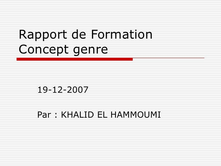 Rapport de Formation Concept genre  19-12-2007 Par : KHALID EL HAMMOUMI