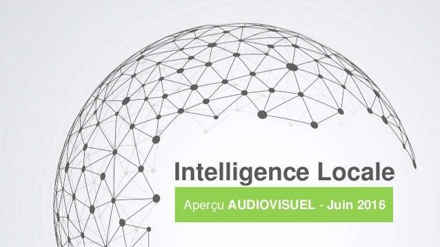 Intelligence Locale Aperçu AUDIOVISUEL - Juin 2016
