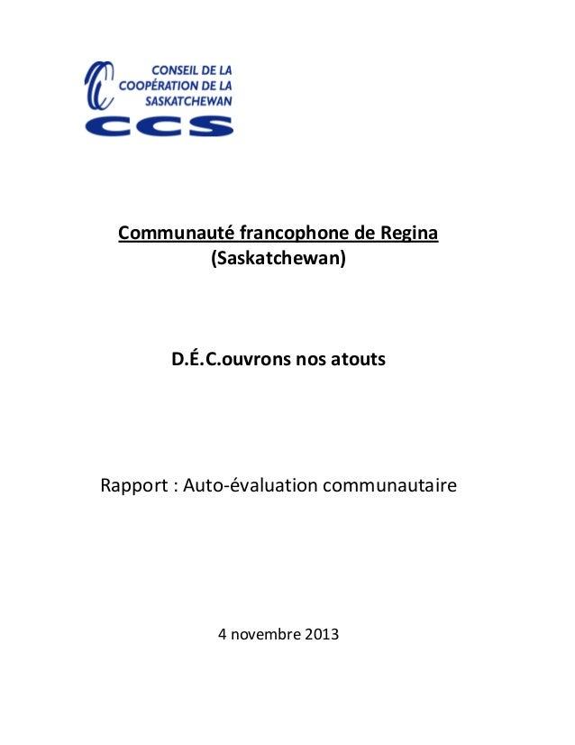 Communauté francophone de Regina (Saskatchewan) D.É.C.ouvrons nos atouts Rapport : Auto-évaluation communautaire 4 novembr...