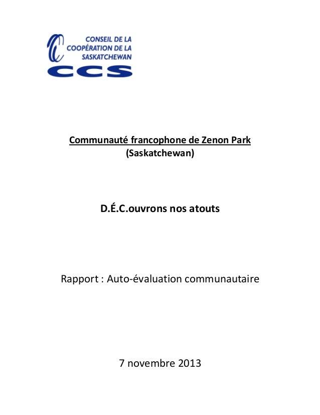 Communauté francophone de Zenon Park (Saskatchewan) D.É.C.ouvrons nos atouts Rapport : Auto-évaluation communautaire 7 nov...