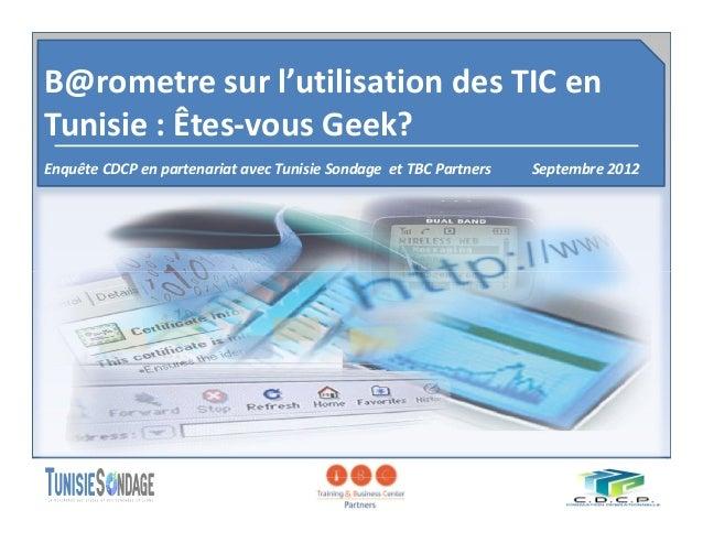 B@rometre sur l'utilisation des TIC en  Tunisie : Êtes-vous Geek?  Enquête CDCP en partenariat avec Tunisie Sondage et TBC...