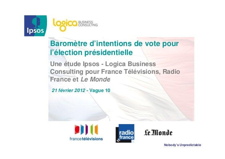Baromètre d'intentions de vote pourl'élection présidentielleUne étude Ipsos - Logica BusinessConsulting pour France Télévi...