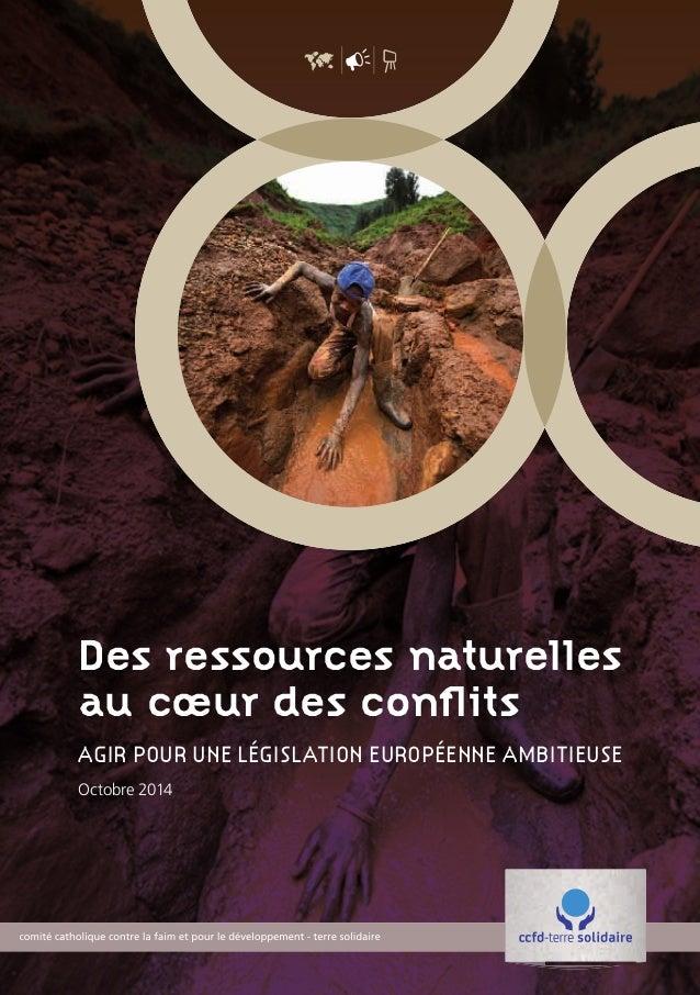 Des ressources naturelles au cœur des conflits AGIR POUR UNE LÉGISLATION EUROPÉENNE AMBITIEUSE Octobre 2014 Rapport OK.ind...