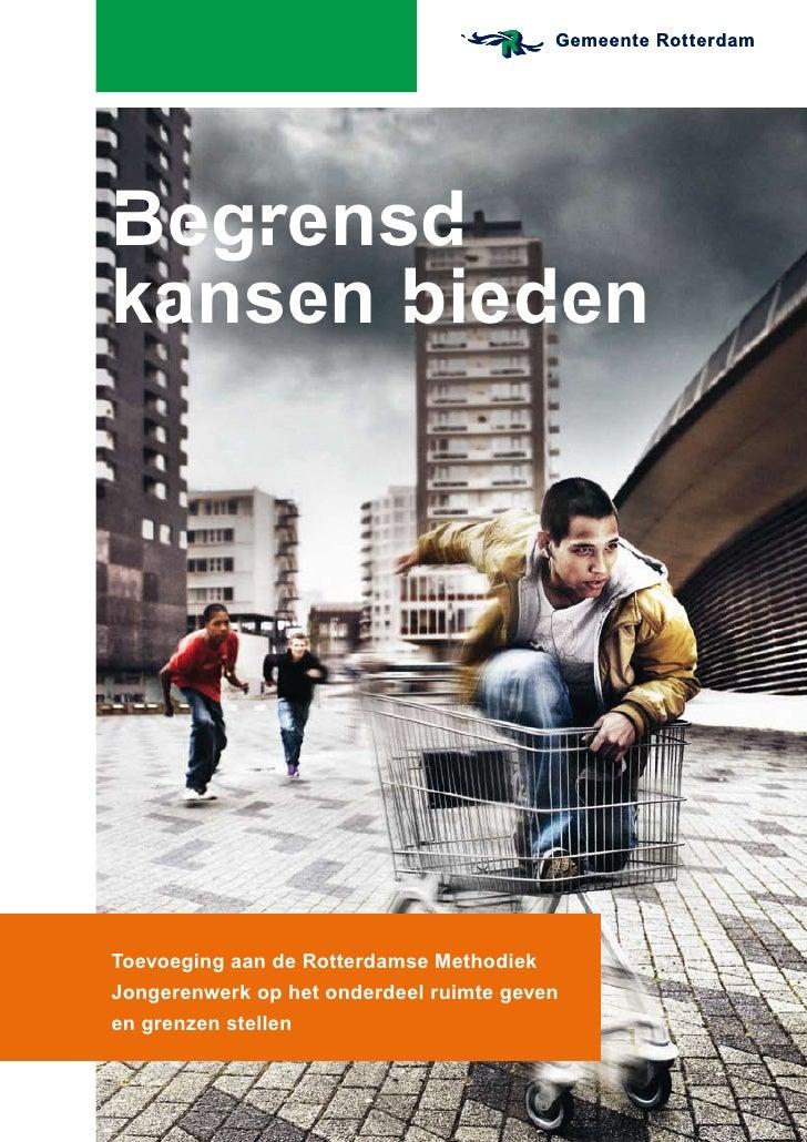 Begrensd kansen bieden     Toevoeging aan de Rotterdamse Methodiek Jongerenwerk op het onderdeel ruimte geven en grenzen s...