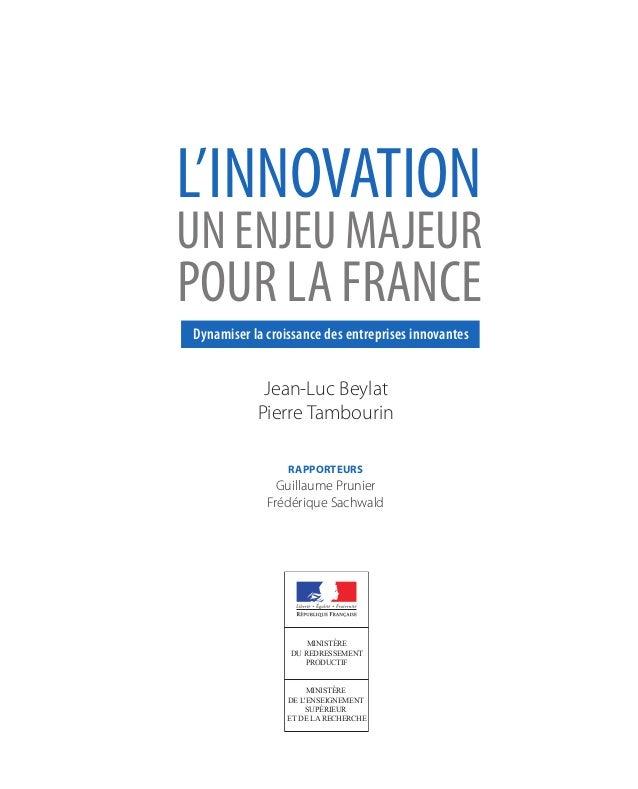 L'INNOVATION UN ENJEU MAJEUR  POUR LA FRANCE Dynamiser la croissance des entreprises innovantes  Jean-Luc Beylat Pierre Ta...