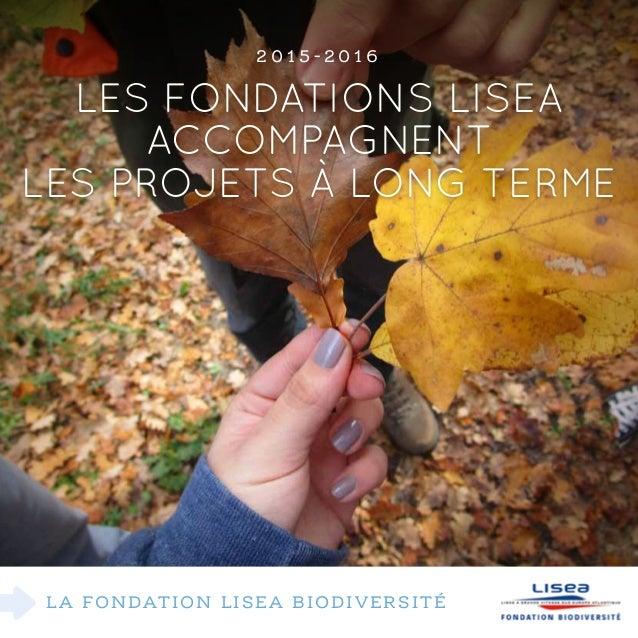 La fondation lisEa biodiversité Les Fondations LISEA accompagnent les projets à long terme 2 0 1 5 - 2 0 1 6
