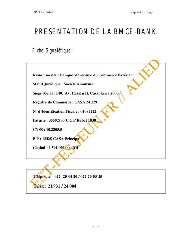 BMCE-BANK Rapport de stage - 1 - PRESENTATION DE LA BMCE-BANK Fiche Signalétique : Raison sociale : Banque Marocaine du Co...