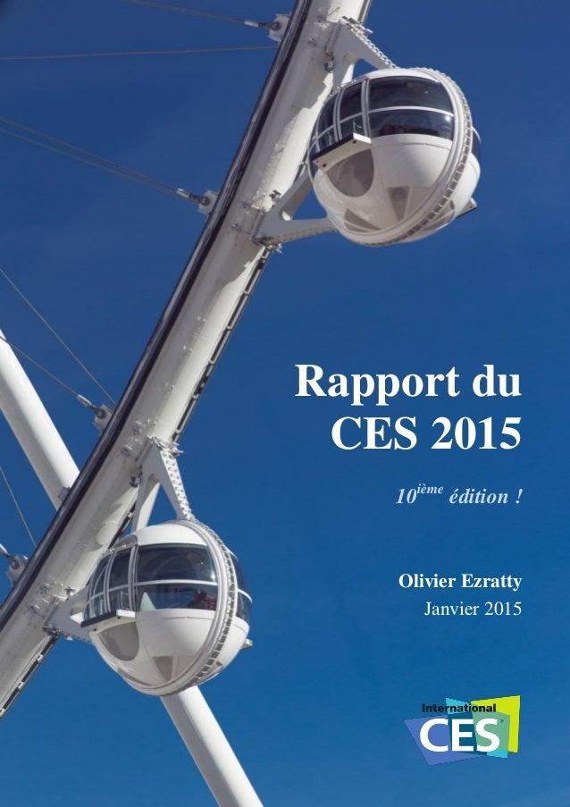 Compte-rendu de visite du CES de Las Vegas 2015 – Olivier Ezratty – Janvier 2015 - Page 1 / 304 Rapport du CES 2015 10ième...