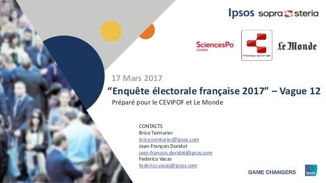 """1 Préparé pour le CEVIPOF et Le Monde """"Enquête électorale française 2017"""" – Vague 12 CONTACTS Brice Teinturier brice.teint..."""