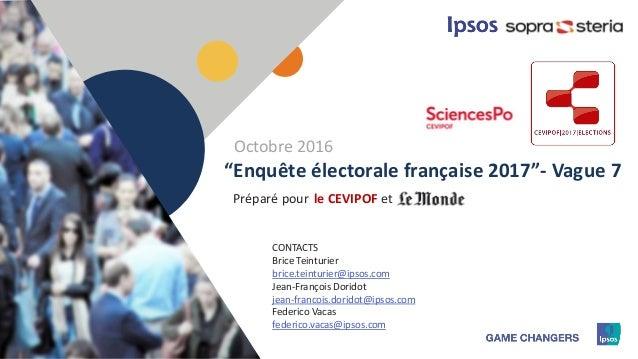 """1 Préparé pour """"Enquête électorale française 2017""""- Vague 7 le CEVIPOF et CONTACTS Brice Teinturier brice.teinturier@ipsos..."""