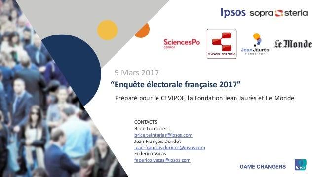 """1 Préparé pour le CEVIPOF, la Fondation Jean Jaurès et Le Monde """"Enquête électorale française 2017"""" CONTACTS Brice Teintur..."""