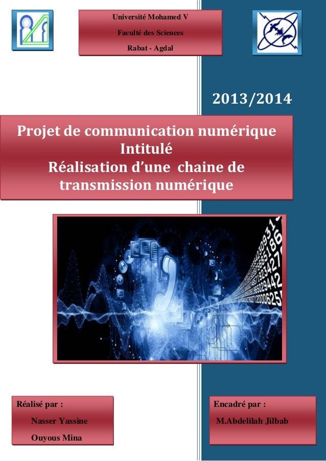 2013/2014 Projet de communication numérique Intitulé Réalisation d'une chaine de transmission numérique Encadré par : M.Ab...
