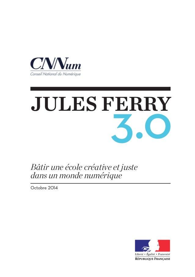 JULES FERRY  3.0  Bâtir une école créative et juste  dans un monde numérique  Octobre 2014