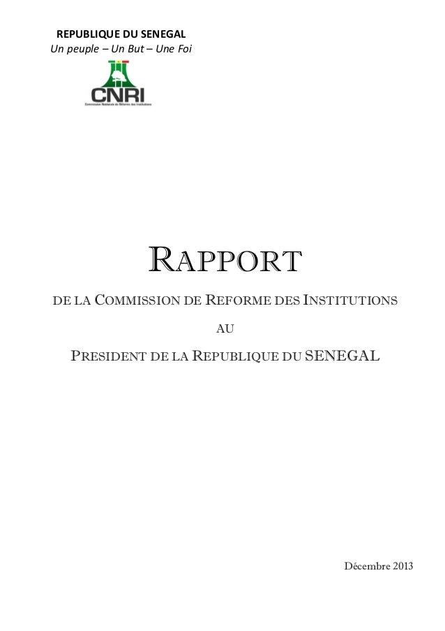 REPUBLIQUE DU SENEGAL Un peuple – Un But – Une Foi  RAPPORT DE LA COMMISSION DE REFORME DES INSTITUTIONS AU  PRESIDENT DE ...