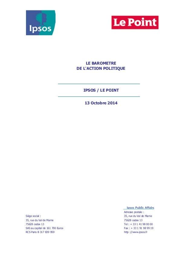 DE L'ACTION POLITIQUE  Adresse postale :  LE BAROMETRE  IPSOS / LE POINT  13 Octobre 2014  Siège social : 35, rue du Val d...