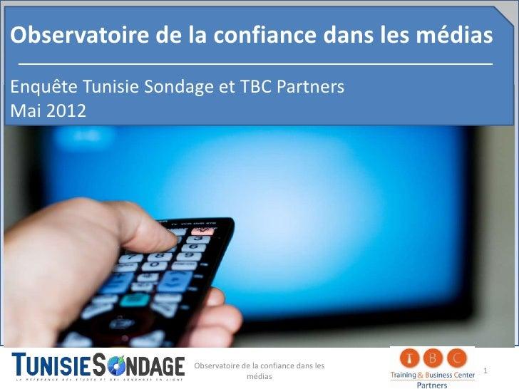 Observatoire de la confiance dans les médiasEnquête Tunisie Sondage et TBC PartnersMai 2012                     Observatoi...