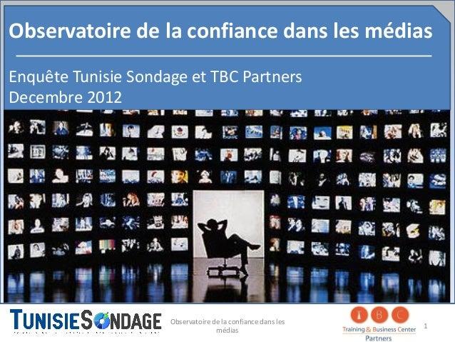 Observatoire de la confiance dans les médiasEnquête Tunisie Sondage et TBC PartnersDecembre 2012                     Obser...