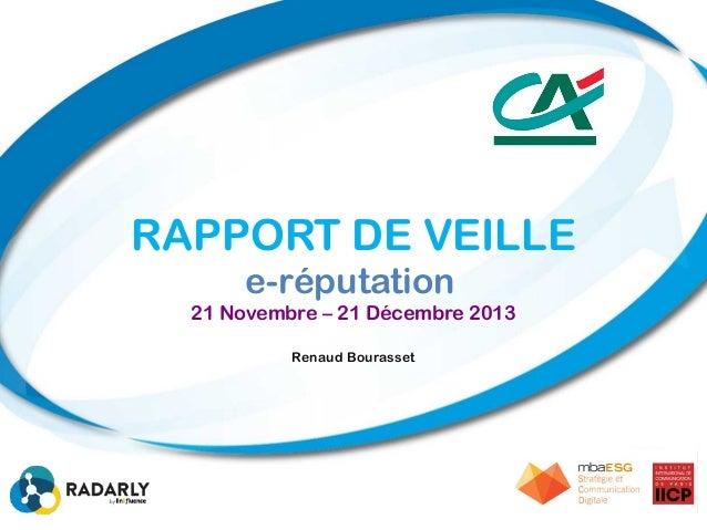 RAPPORT DE VEILLE e-réputation 21 Novembre – 21 Décembre 2013 Renaud Bourasset