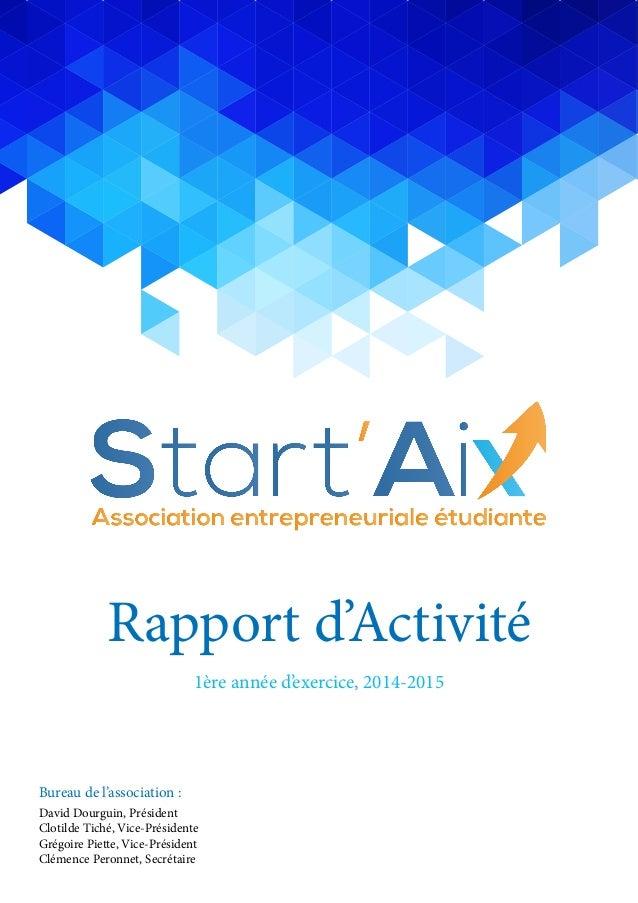 Rapport d'Activité 1ère année d'exercice, 2014-2015 Bureau de l'association : David Dourguin, Président Clotilde Tiché, Vi...